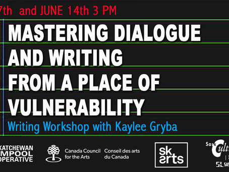 MASTERING DIALOGUE AND WRITING FROM A PLACE OF VULNERABILITY: WRITING WORKSHOP WITH KAYLEE GRYBA