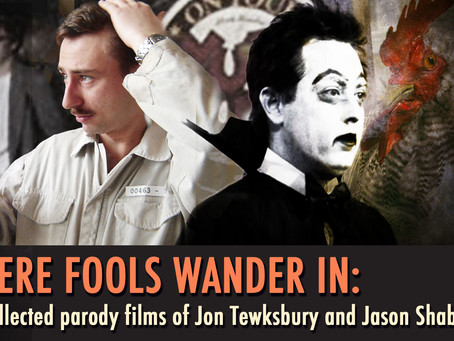 Where Fools Wander In: the collected parody films of Jon Tewksbury and Jason Shabatoski.
