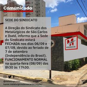 SEDE DO SINDICATO  A Direção do Sindicato dos Metalúrgicos de São Carlos e Ibaté, informa que a Sede do Sindicato estará FECHADA nos dias 06/09 e 07/09, devido ao feriado de 7 de setembro (Independência do Brasil).   FUNCIONAMENTO NORMAL na quarta-feira (08/09) das 8h30 às 17h30.