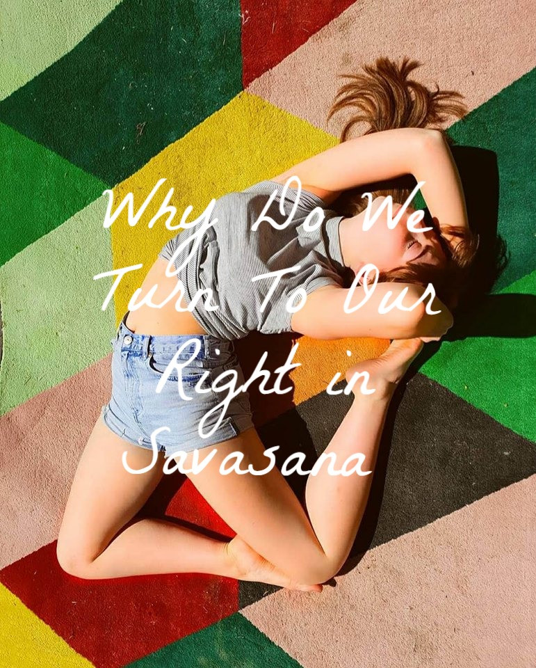 Why Do We Turn To Our Right in Savasana?
