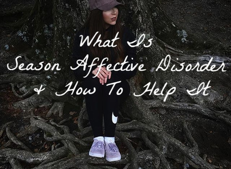 What Is Seasonal Affective Disorder & How To Help It