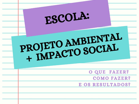 Escola: projeto ambiental mais impacto social.