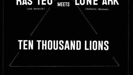 Ras TeoMeetsLone Ark–Ten Thousand Lions