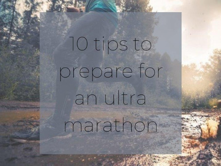 Top 10 tips to prepare for an Ultra Marathon!