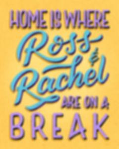 Home is where ross and rachel.jpg