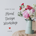 Wining & Designing Floral Workshop