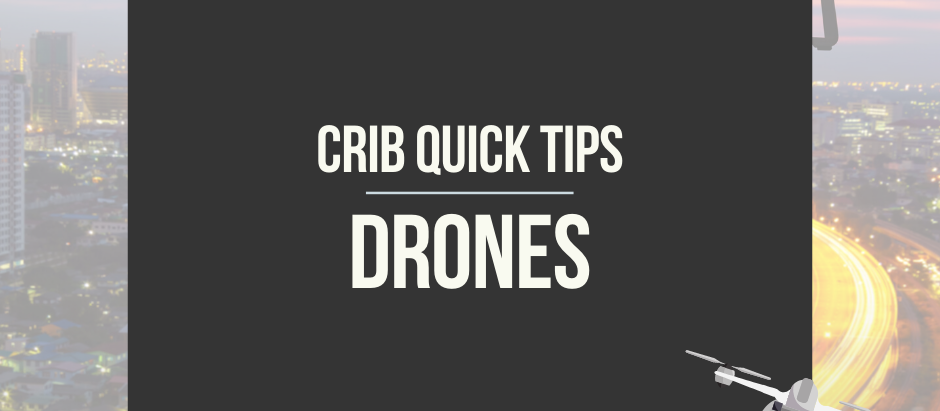 CRIB QUICK TIPS: Drones
