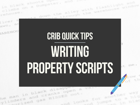 CRIB QUICK TIPS:  Writing Property Scripts