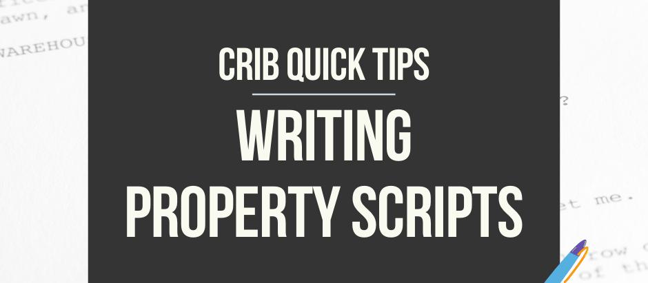 CRIB QUICK TIPS:  Writing Property Scripts