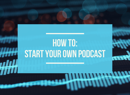 How To: Start Your Own Podcast