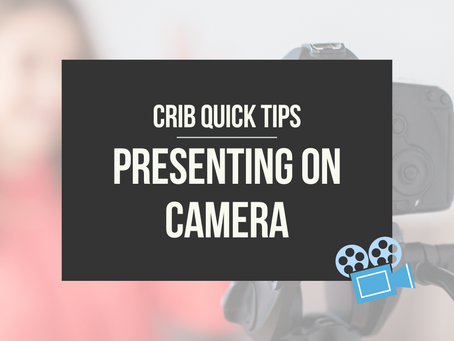 CRIB QUICK TIPS: Presenting on Camera