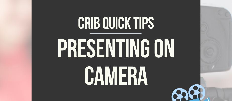 CRIB QUICK TIPS: Presenting on Camera