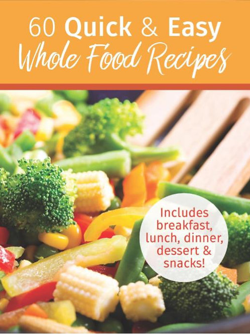60 Quick & Easy Whole Food Recipes