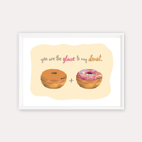 """Framed Print """"You Are the Glaze to My Donut"""""""