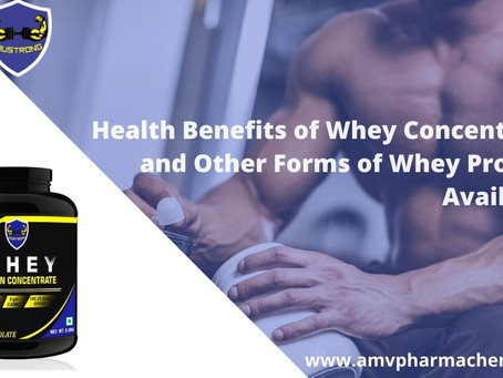 Health Benefits of Whey Concentrate and Other Forms of Whey Protein Available