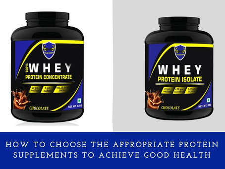 How to Choose the Appropriate Protein Supplements to Achieve Good Health