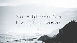 Your body is woven from the light of heaven