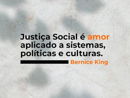 Justiça social é amor aplicado à sistemas, políticas e culturas.