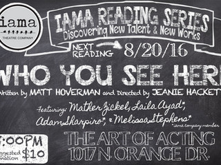 WHO YOU SEE HERE to get reading from IAMA Theatre Co. August 20th!