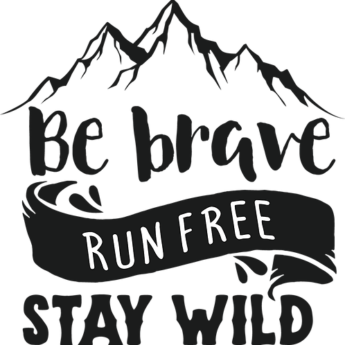 Outdoor Sign - Be Brave, Run Free, Stay Wild
