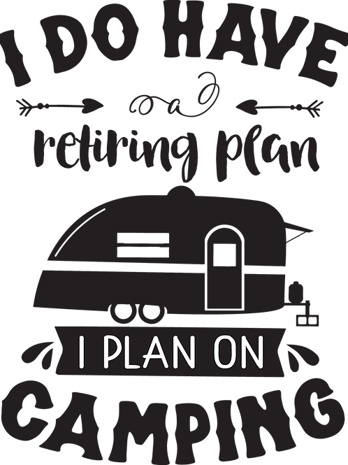 Outdoor Sign - I Do Have A Retiring Plan, I Plan On Camping