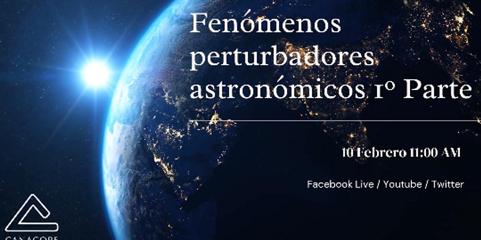 Fenómenos perturbadores astronómicos 1º Parte