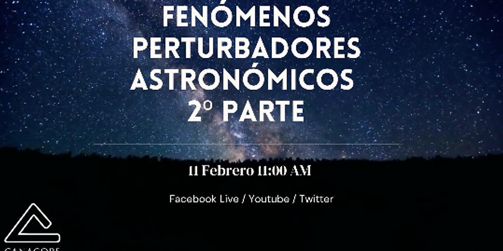 Fenómenos perturbadores astronómicos 2a. Parte