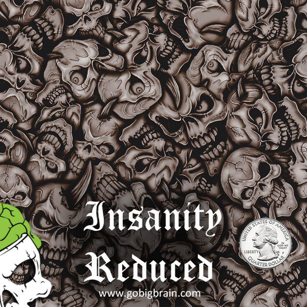 Insanity Reduced Skulls Big Brain Graphi