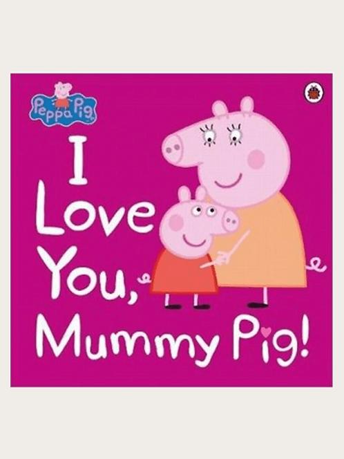 Peppa Pig: I Love You, Mummy Pig!
