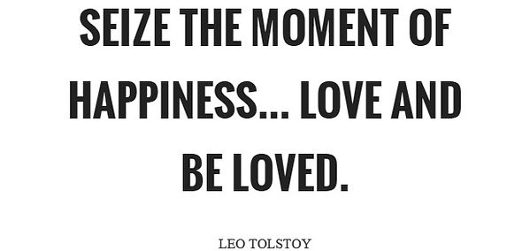 seize the moment of happiness love and be loved