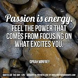 Oprah quote Passion is Energy feel the energy when you focus on what excites you