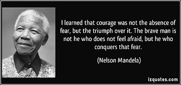 Nelson Mandela quote I Learned that courage was not the absence of fear but the triumph over it