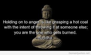 Buddha quote  holding onto anger is like grasping a hot coal  you are the one who gets burned