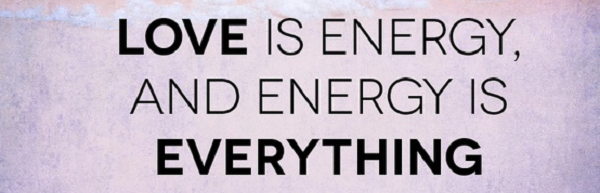 Love is ENERGY and energy is everything