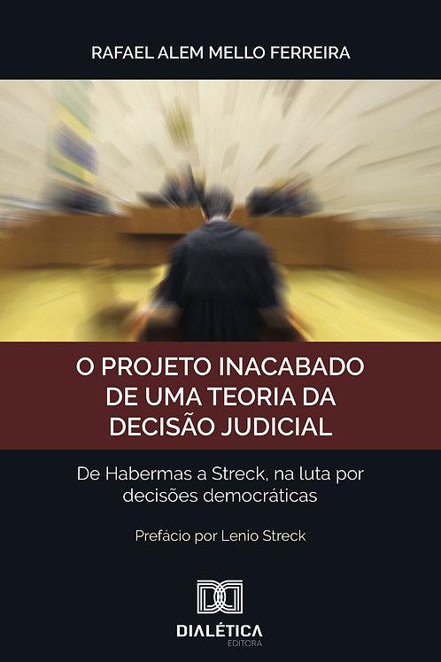 O projeto inacabado de uma teoria da decisão judicial- Rafael Alem M. Ferreira