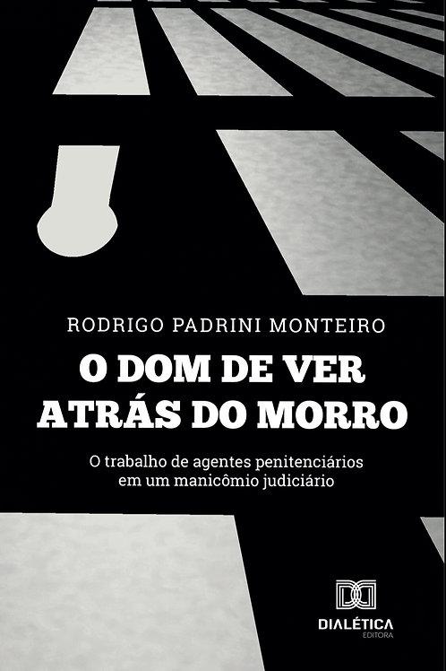 O dom de ver atrás do morro - Rodrigo Padrini Monteiro