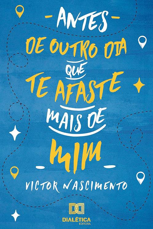 Antes de outro dia que te afaste mais de mim - Victor Nascimento