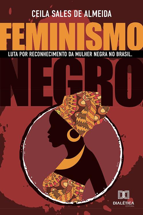 Feminismo Negro: luta por reconhecimento da mulher negra no Brasil