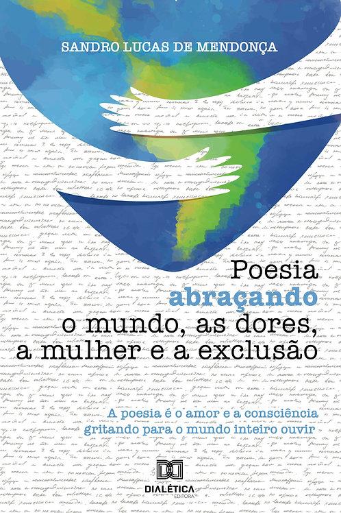 Poesia abraçando o mundo, as dores, a mulher e a exclusão