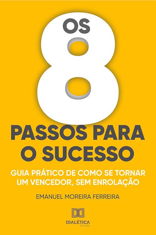 Os 8 passos para o sucesso: guia prático de como se tornar um vencedor