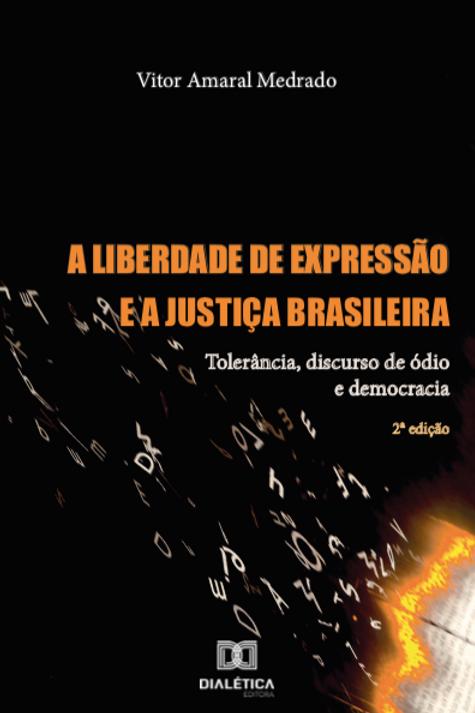 A liberdade de expressão e a Justiça Brasileira - Vitor Amaral Medrado