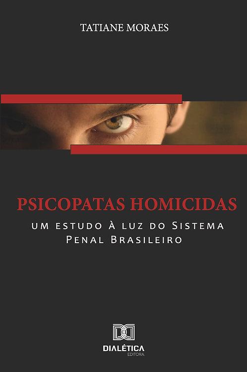 Psicopatas homicidas: um estudo à luz do Sistema Penal Brasileiro