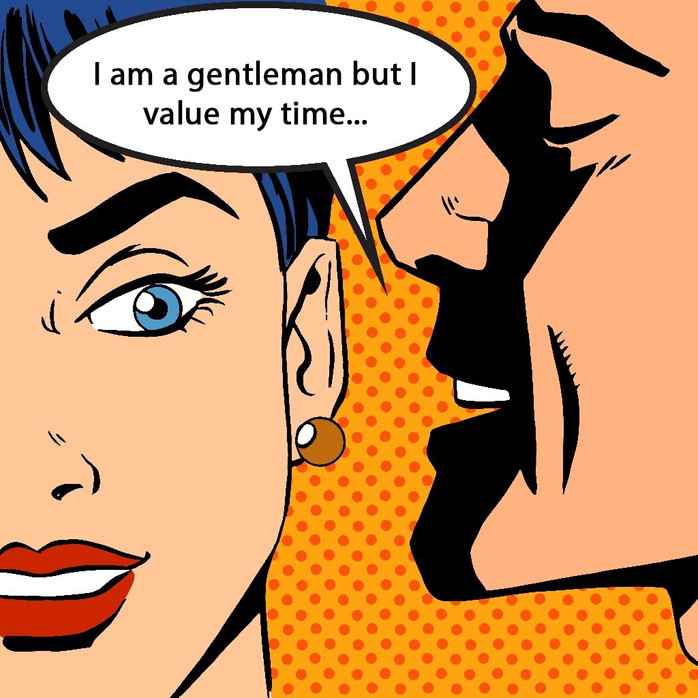 I'm a gentleman: Stop wasting my time.