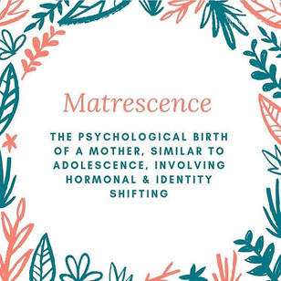 Matrescence – 'The Process of Becoming A Mother'