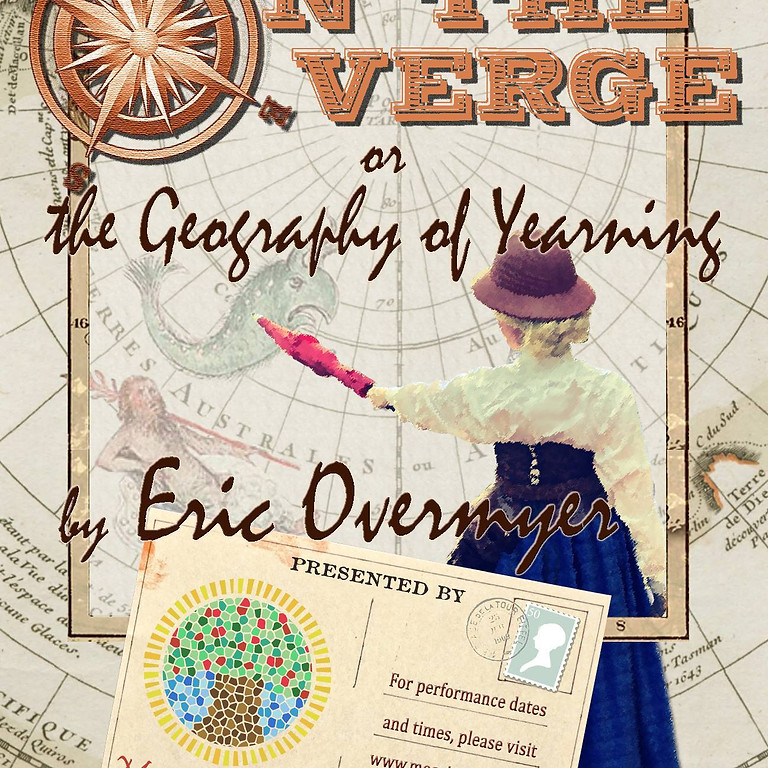 On the Verge (or the Geography of Yearning) by Eric Overmyer - Parkman Pavilion