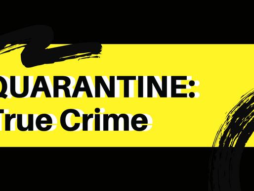 True Crime During Quarantine