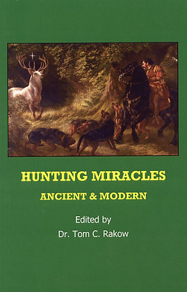 Hunting Miracles: Ancient and Modern by Tom Rakow
