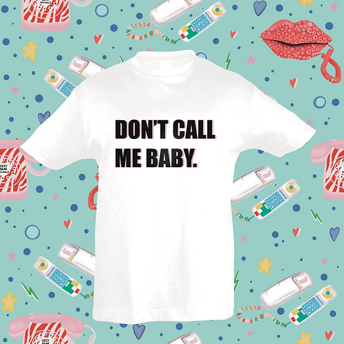 Don't Call Me Baby baby/toddlers T's
