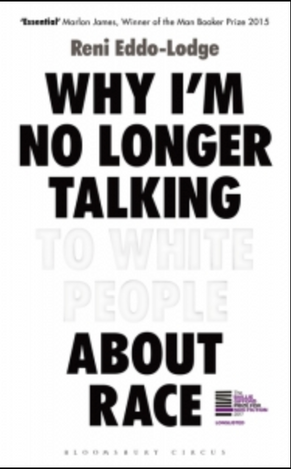 Why I'm No Longer Talking to White People about Race - Renni Eddo Lodge