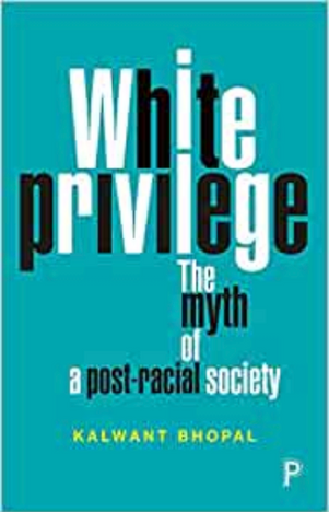 White privilege: The myth of a post-racial society by Kalwant Bhopal
